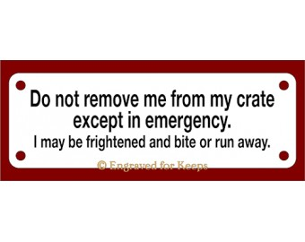 Do Not Remove Me from My Crate Sign